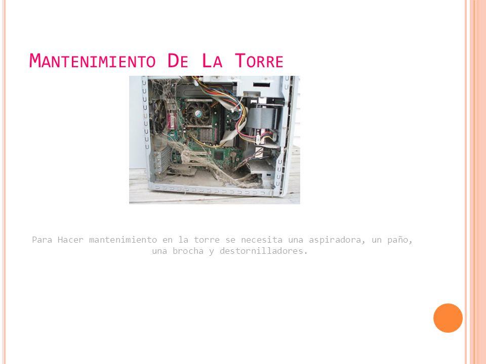 M ANTENIMIENTO D E L A T ORRE Para Hacer mantenimiento en la torre se necesita una aspiradora, un paño, una brocha y destornilladores.