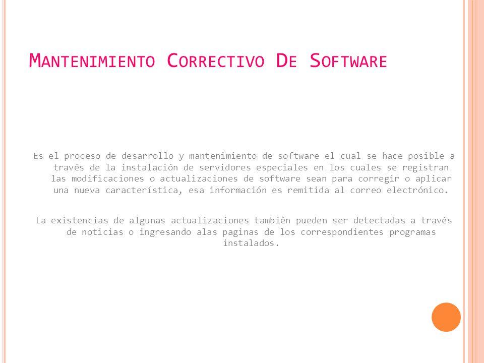 M ANTENIMIENTO C ORRECTIVO D E H ARDWARE Se realiza cuando un componente de la computadora se daña y se pasa a repararlo o reemplazarlo.