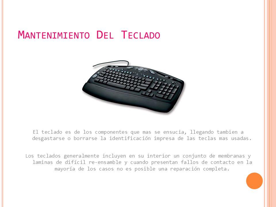 M ANTENIMIENTO D EL T ECLADO El teclado es de los componentes que mas se ensucia, llegando tambien a desgastarse o borrarse la identificación impresa de las teclas mas usadas.