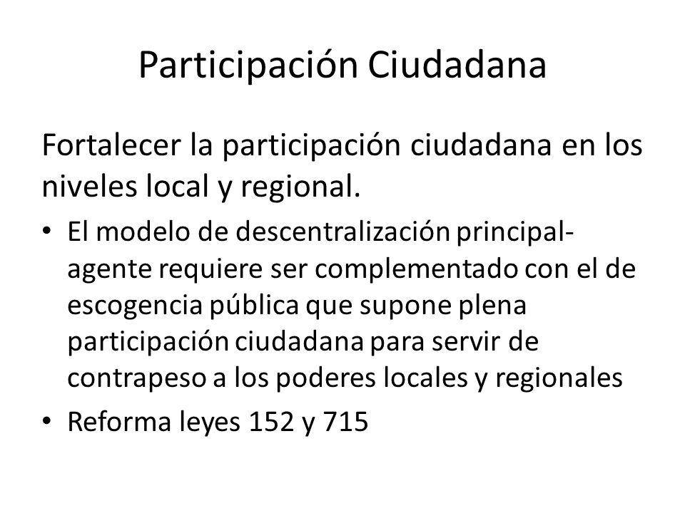 Participación Ciudadana Fortalecer la participación ciudadana en los niveles local y regional. El modelo de descentralización principal- agente requie