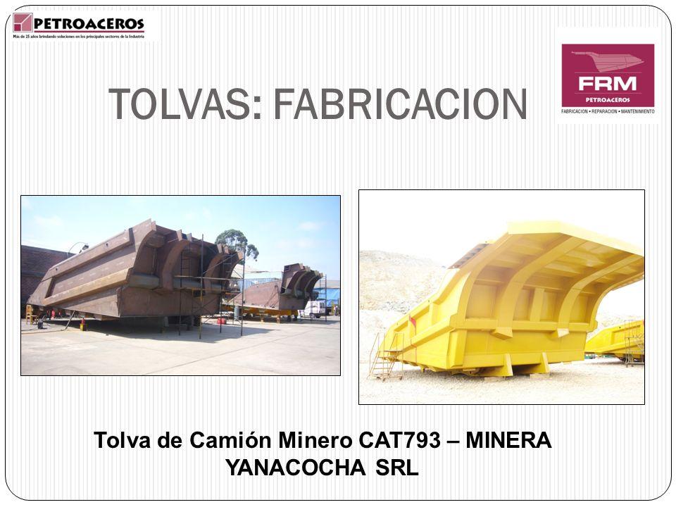 TOLVAS: FABRICACION Tolva de Camión Minero CAT793 – MINERA YANACOCHA SRL