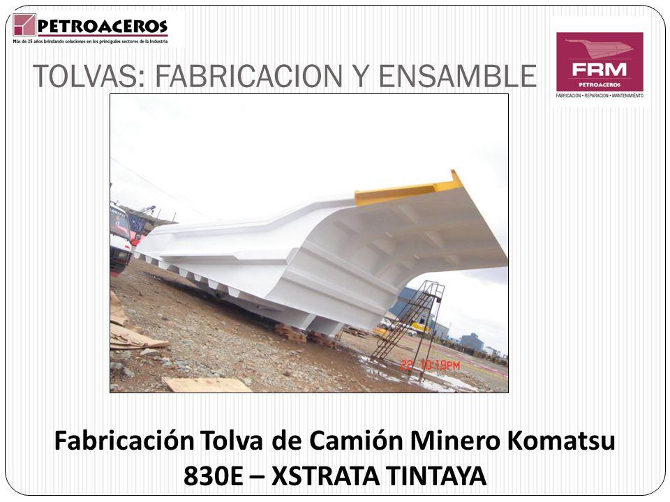 TOLVAS: FABRICACION Y ENSAMBLE Fabricación Tolva de Camión Minero Komatsu 830E – XSTRATA TINTAYA