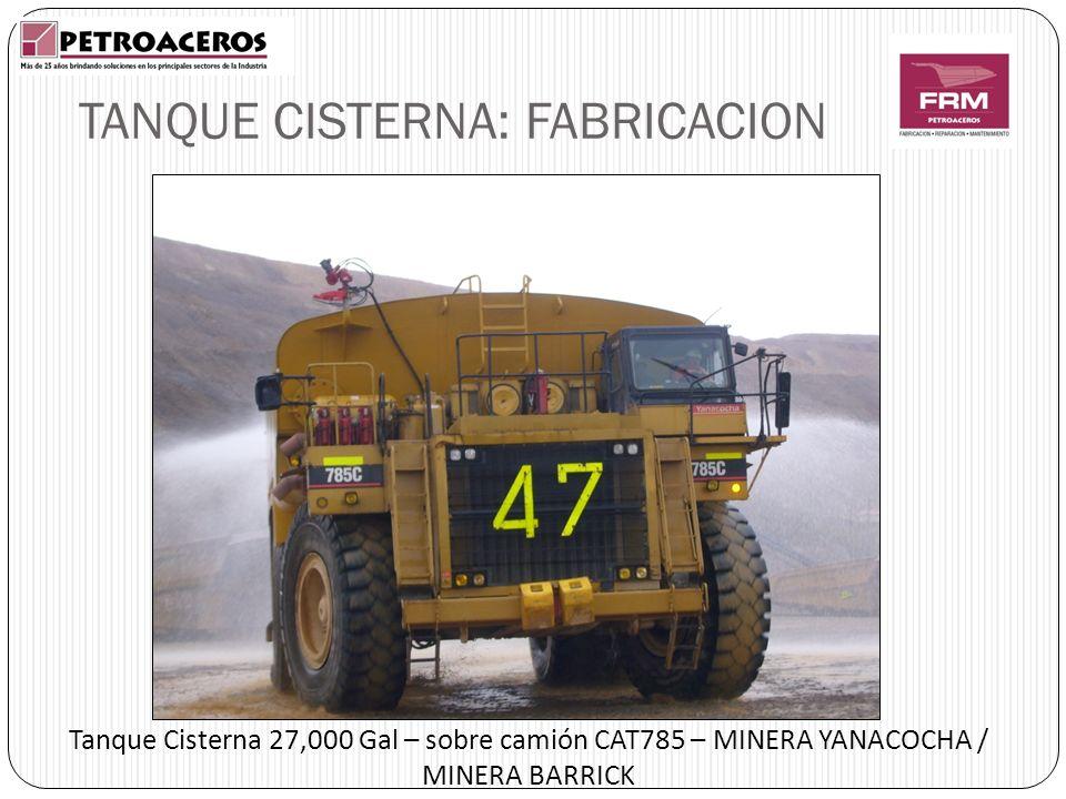 TANQUE CISTERNA: FABRICACION Tanque Cisterna 27,000 Gal – sobre camión CAT785 – MINERA YANACOCHA / MINERA BARRICK