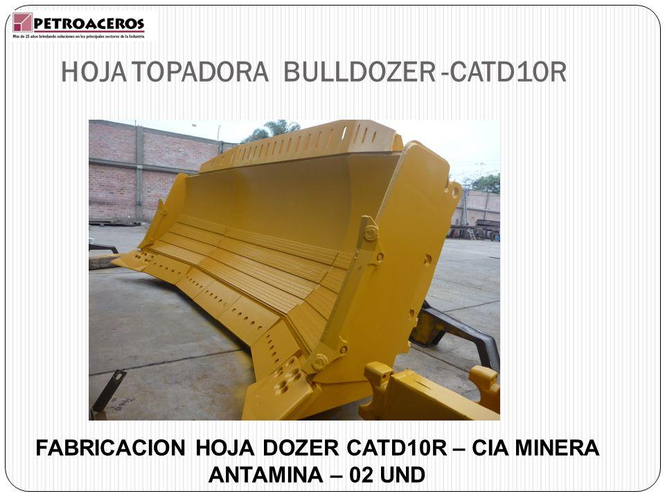 HOJA TOPADORA BULLDOZER -CATD10R FABRICACION HOJA DOZER CATD10R – CIA MINERA ANTAMINA – 02 UND