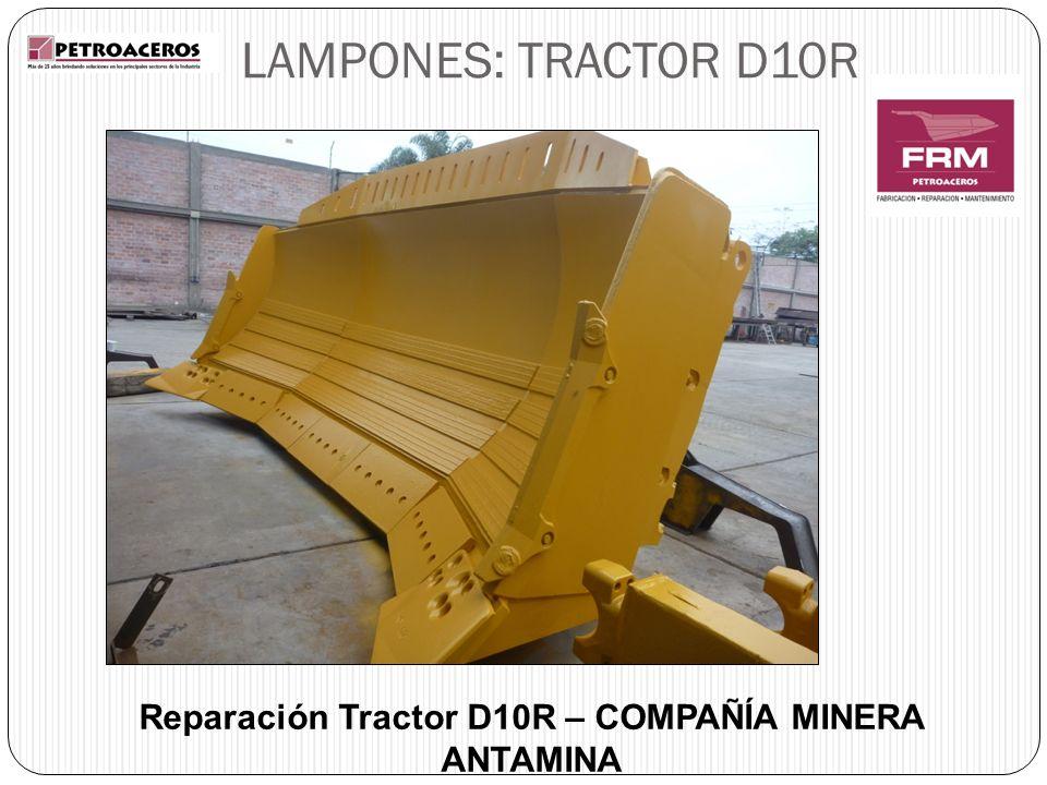 LAMPONES: TRACTOR D10R Reparación Tractor D10R – COMPAÑÍA MINERA ANTAMINA