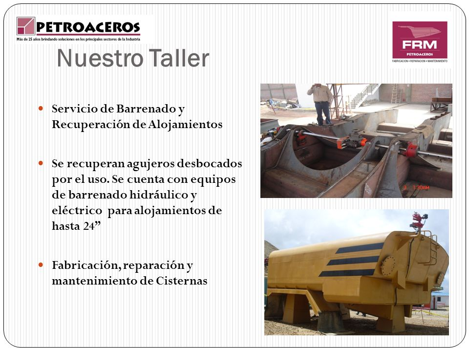 Nuestro Taller Servicio de Barrenado y Recuperación de Alojamientos Se recuperan agujeros desbocados por el uso. Se cuenta con equipos de barrenado hi