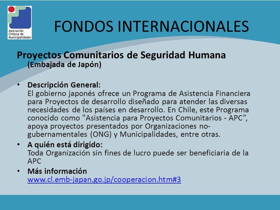 FONDOS INTERNACIONALES Proyectos Comunitarios de Seguridad Humana (Embajada de Japón) Descripción General: El gobierno japonés ofrece un Programa de A