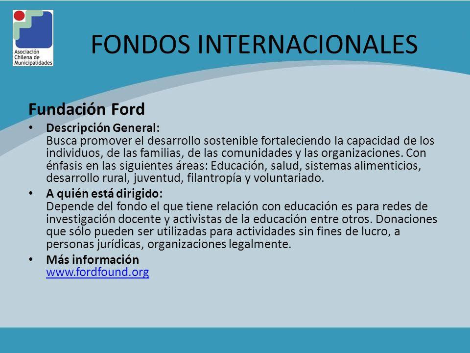 FONDOS INTERNACIONALES Fundación Ford Descripción General: Busca promover el desarrollo sostenible fortaleciendo la capacidad de los individuos, de la