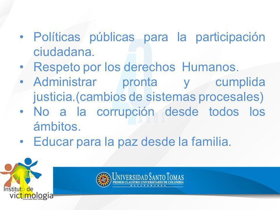 Políticas públicas para la participación ciudadana. Respeto por los derechos Humanos. Administrar pronta y cumplida justicia.(cambios de sistemas proc