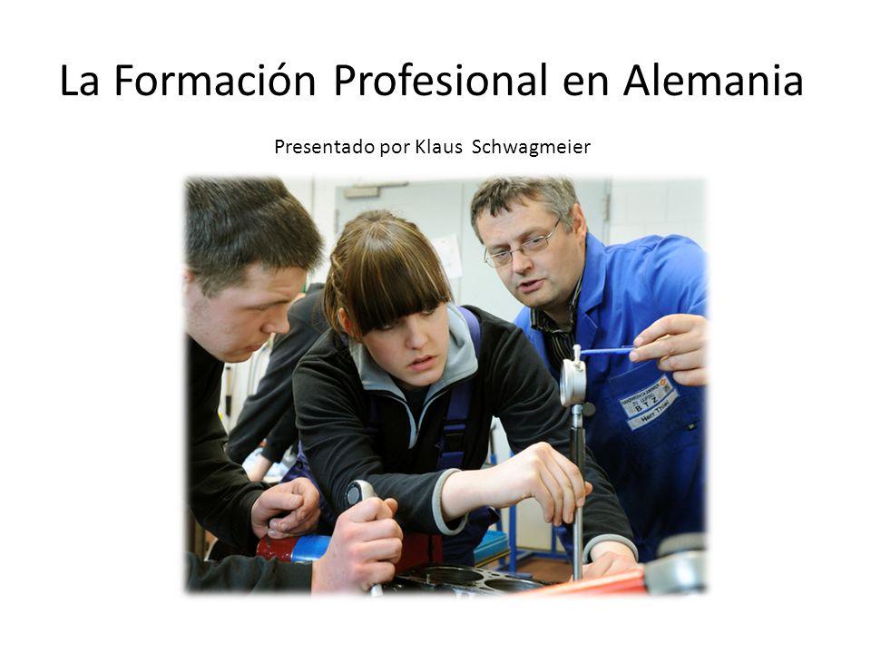 La Formación Profesional en Alemania Presentado por Klaus Schwagmeier