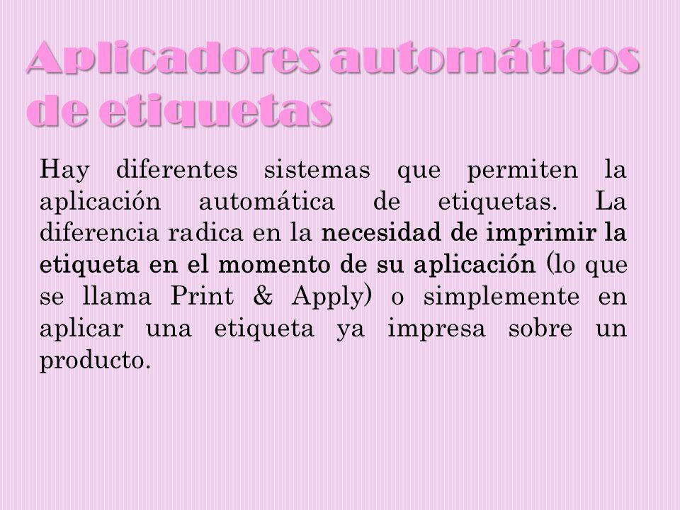Aplicadores automáticos de etiquetas Hay diferentes sistemas que permiten la aplicación automática de etiquetas. La diferencia radica en la necesidad