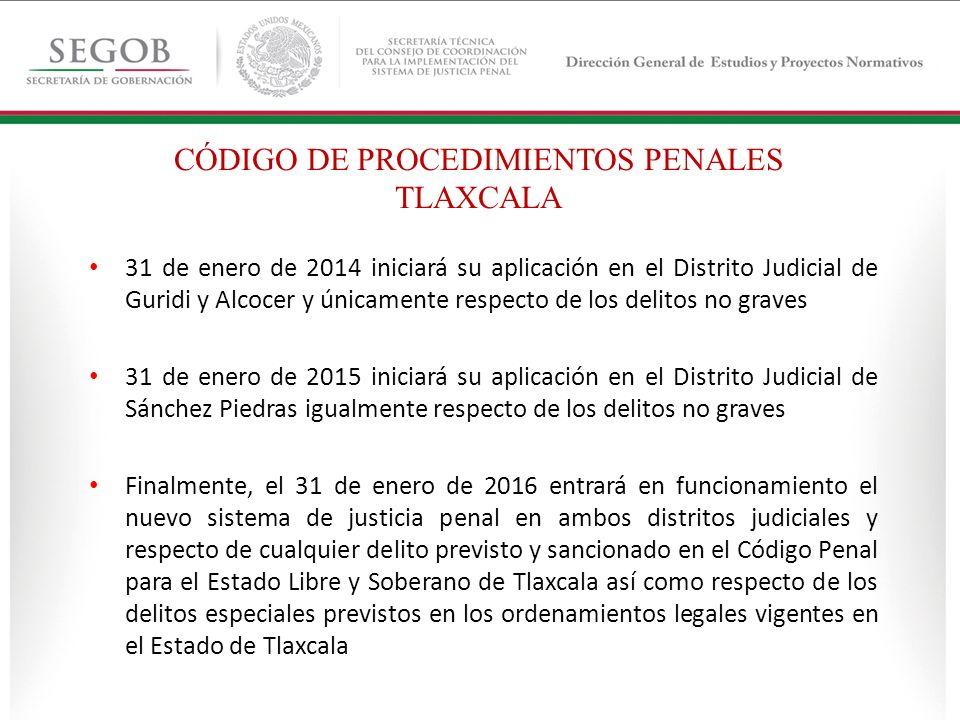 31 de enero de 2014 iniciará su aplicación en el Distrito Judicial de Guridi y Alcocer y únicamente respecto de los delitos no graves 31 de enero de 2