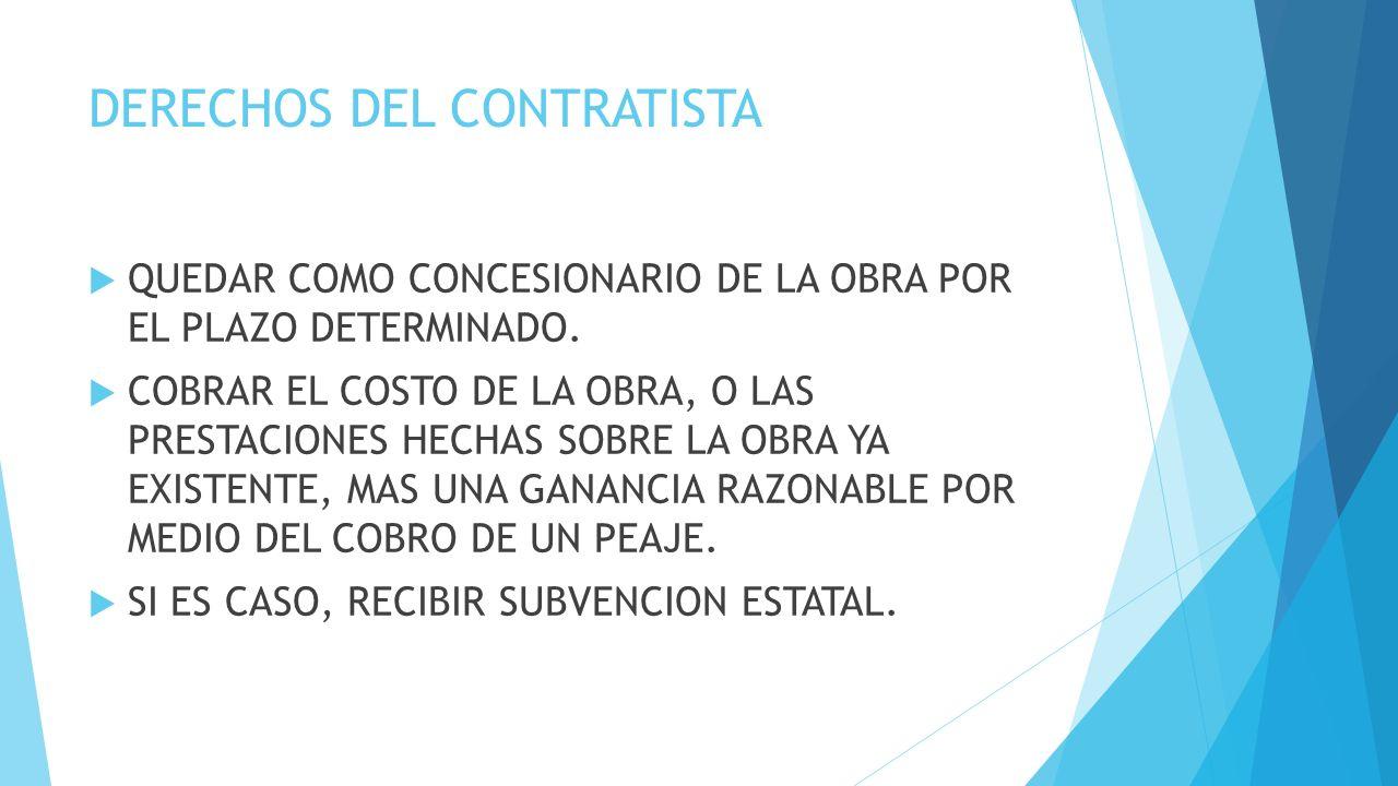 DERECHOS DEL CONTRATISTA QUEDAR COMO CONCESIONARIO DE LA OBRA POR EL PLAZO DETERMINADO.