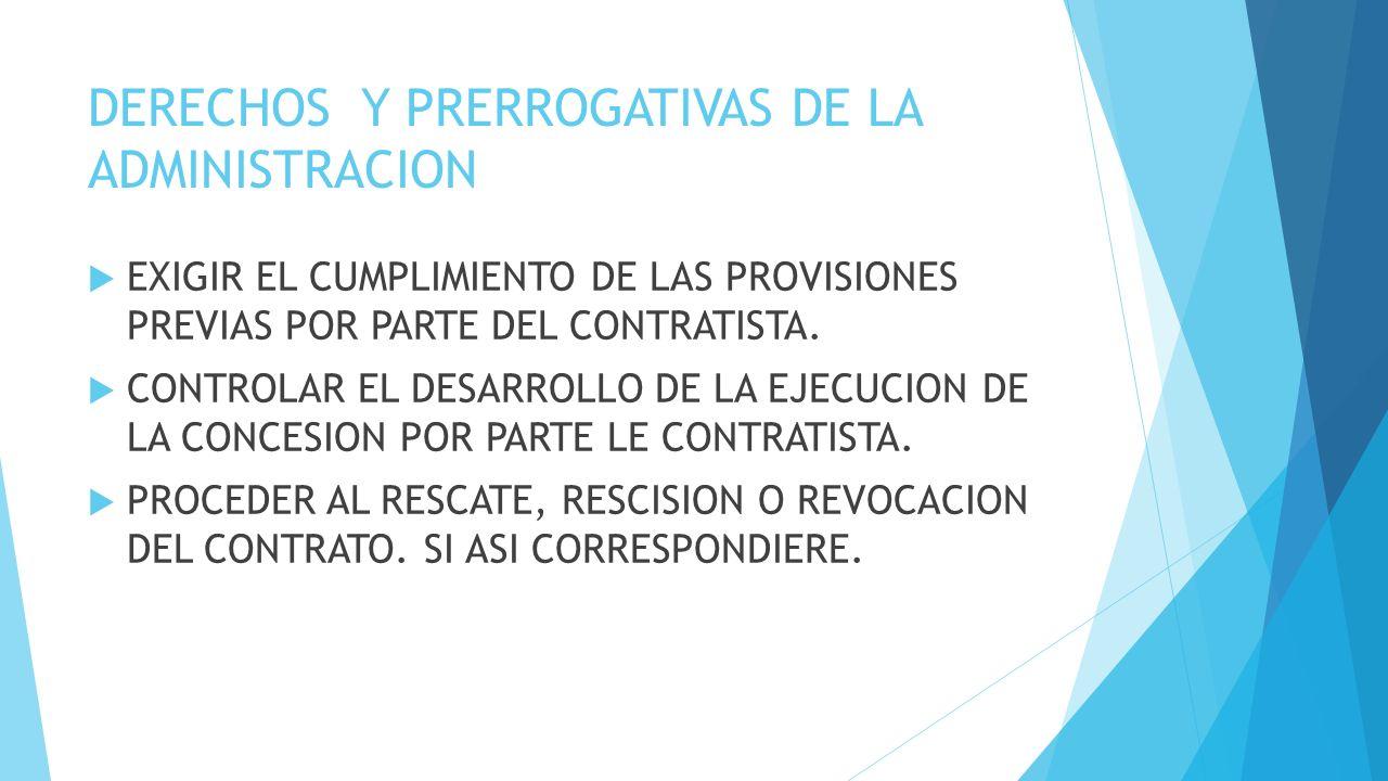 DERECHOS Y PRERROGATIVAS DE LA ADMINISTRACION EXIGIR EL CUMPLIMIENTO DE LAS PROVISIONES PREVIAS POR PARTE DEL CONTRATISTA.
