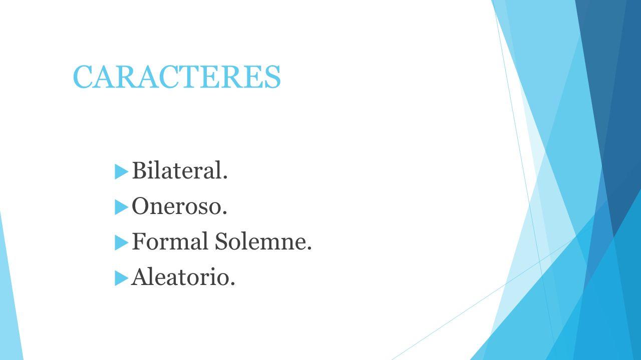 CARACTERES Bilateral. Oneroso. Formal Solemne. Aleatorio.