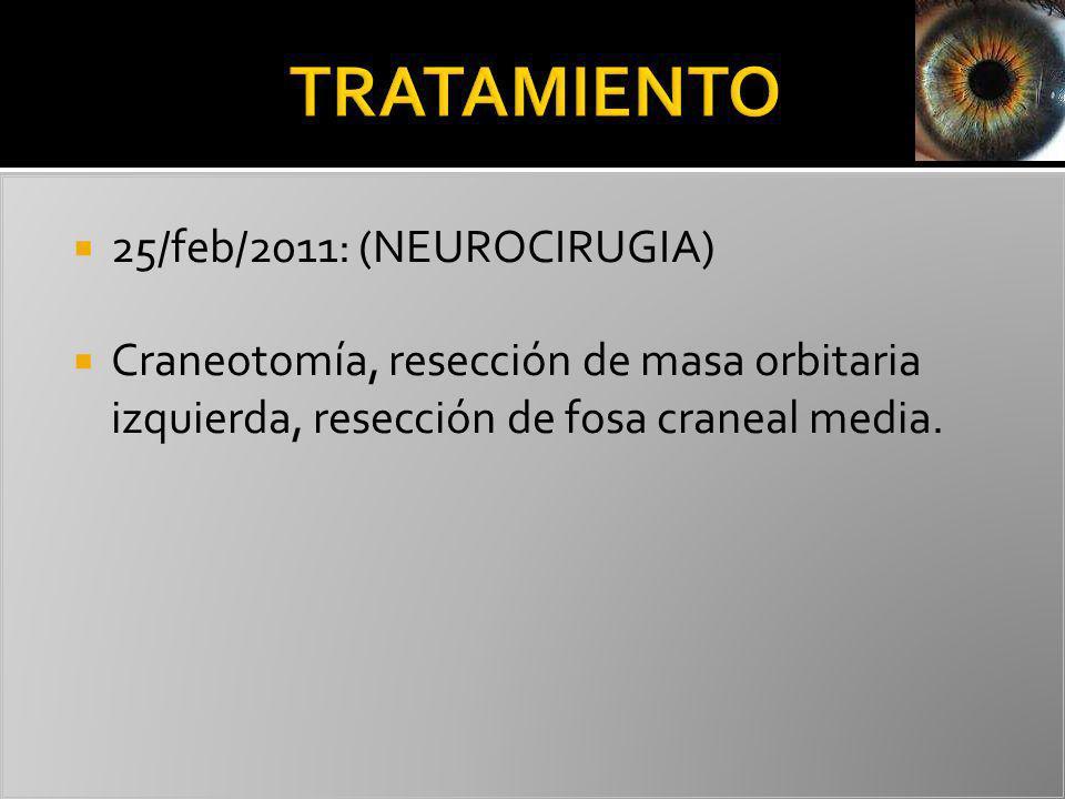 25/feb/2011: (NEUROCIRUGIA) Craneotomía, resección de masa orbitaria izquierda, resección de fosa craneal media.