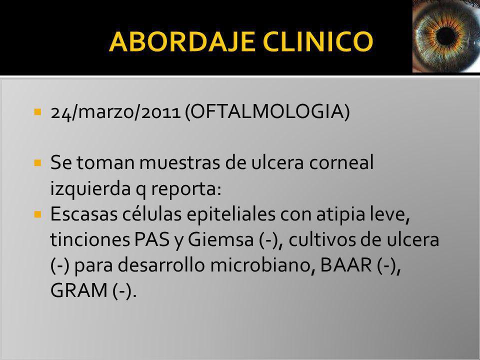 24/marzo/2011 (OFTALMOLOGIA) Se toman muestras de ulcera corneal izquierda q reporta: Escasas células epiteliales con atipia leve, tinciones PAS y Gie