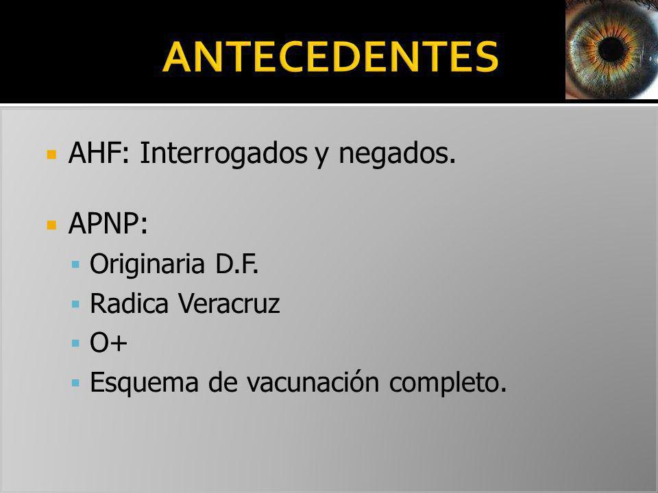 AHF: Interrogados y negados. APNP: Originaria D.F. Radica Veracruz O+ Esquema de vacunación completo.