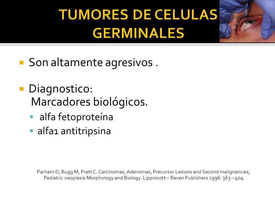 Son altamente agresivos. Diagnostico: Marcadores biológicos. alfa fetoproteína alfa1 antitripsina Parham D, Bugg M, Pratt C. Carcinomas, Adenomas, Pre