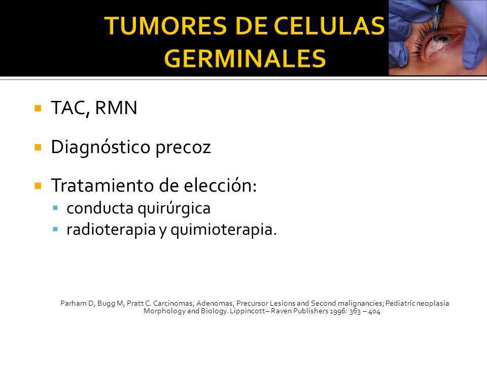 TAC, RMN Diagnóstico precoz Tratamiento de elección: conducta quirúrgica radioterapia y quimioterapia. Parham D, Bugg M, Pratt C. Carcinomas, Adenomas