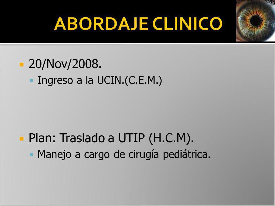 20/Nov/2008. Ingreso a la UCIN.(C.E.M.) Plan: Traslado a UTIP (H.C.M). Manejo a cargo de cirugía pediátrica.