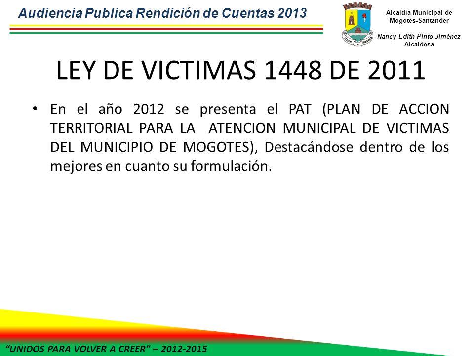 UNIDOS PARA VOLVER A CREER – 2012-2015 Alcaldía Municipal de Mogotes-Santander Nancy Edith Pinto Jiménez Alcaldesa LEY DE VICTIMAS 1448 DE 2011 En el
