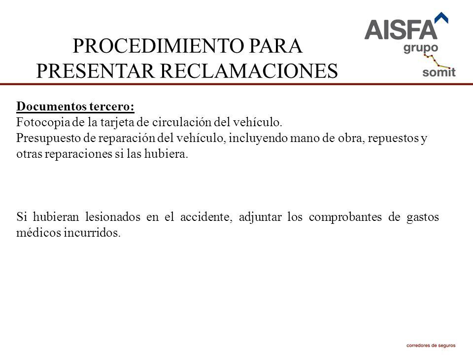 PROCEDIMIENTO PARA PRESENTAR RECLAMACIONES Documentos tercero: Fotocopia de la tarjeta de circulación del vehículo. Presupuesto de reparación del vehí