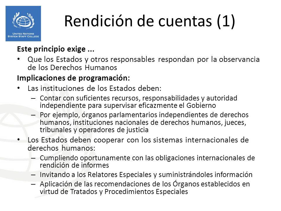 Rendición de cuentas (1) Este principio exige... Que los Estados y otros responsables respondan por la observancia de los Derechos Humanos Implicacion