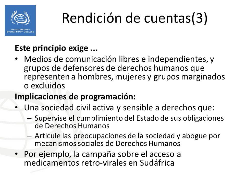 Rendición de cuentas(3) Este principio exige... Medios de comunicación libres e independientes, y grupos de defensores de derechos humanos que represe