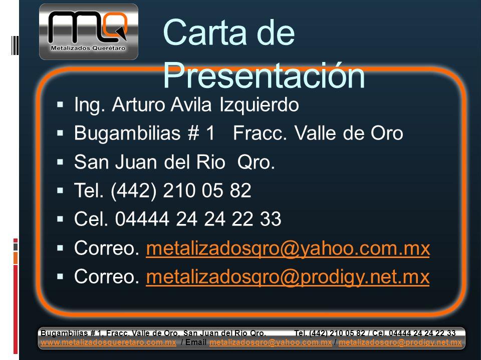 Carta de Presentación Ing. Arturo Avila Izquierdo Bugambilias # 1 Fracc. Valle de Oro San Juan del Rio Qro. Tel. (442) 210 05 82 Cel. 04444 24 24 22 3