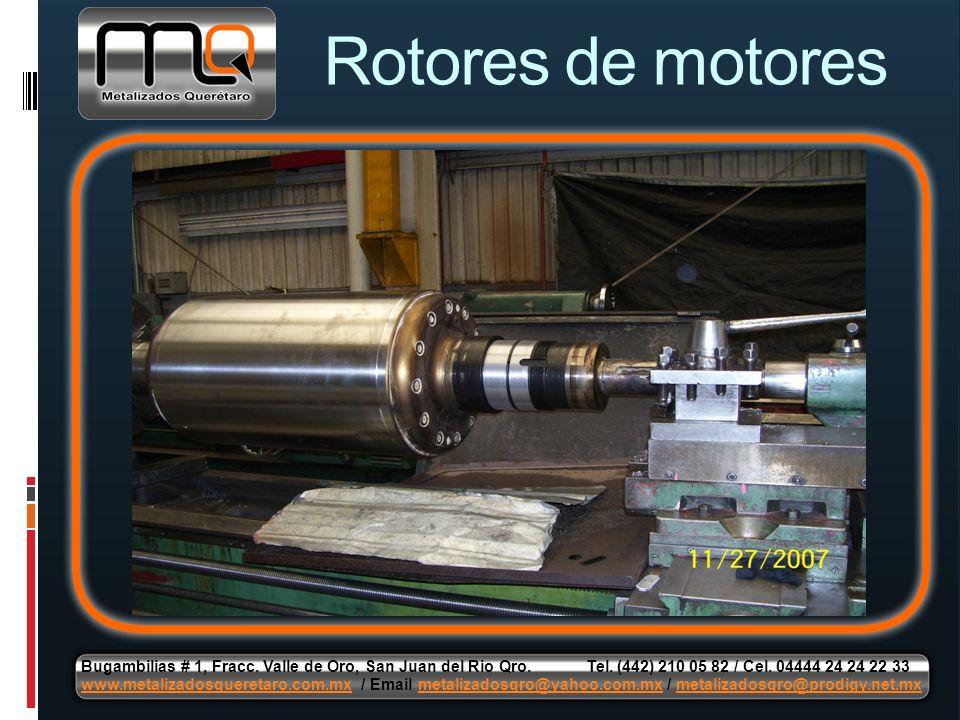 Rotores de motores Bugambilias # 1, Fracc. Valle de Oro, San Juan del Rio Qro. Tel. (442) 210 05 82 / Cel. 04444 24 24 22 33 www.metalizadosqueretaro.