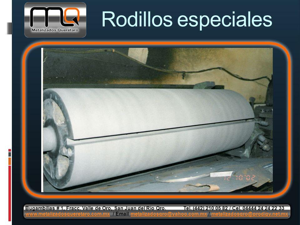 Rodillos especiales Bugambilias # 1, Fracc. Valle de Oro, San Juan del Rio Qro. Tel. (442) 210 05 82 / Cel. 04444 24 24 22 33 www.metalizadosqueretaro