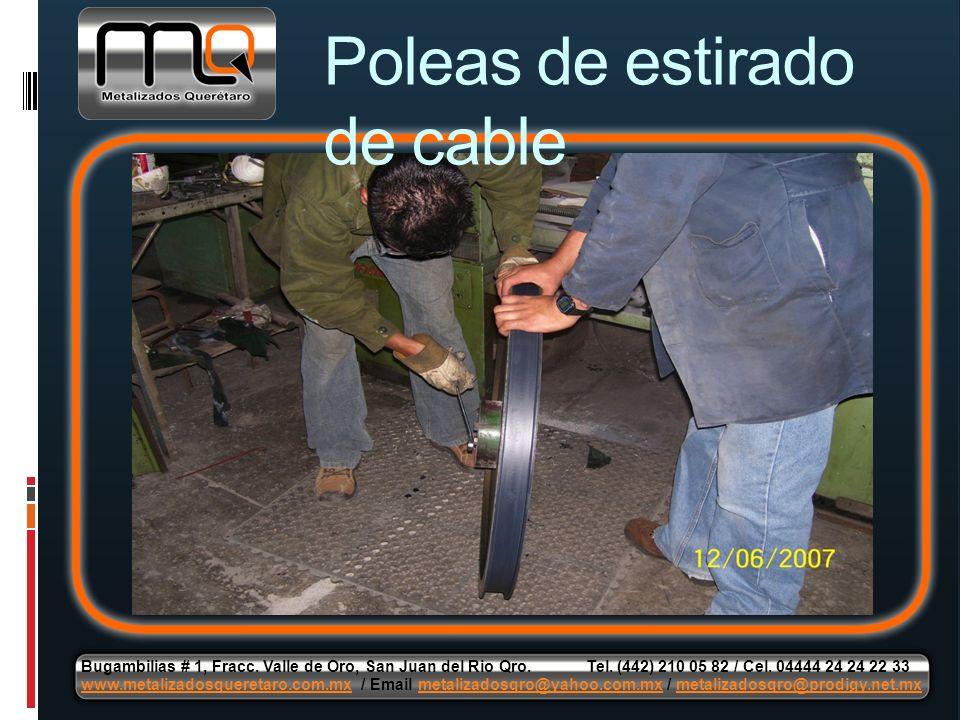 Poleas de estirado de cable Bugambilias # 1, Fracc. Valle de Oro, San Juan del Rio Qro. Tel. (442) 210 05 82 / Cel. 04444 24 24 22 33 www.metalizadosq
