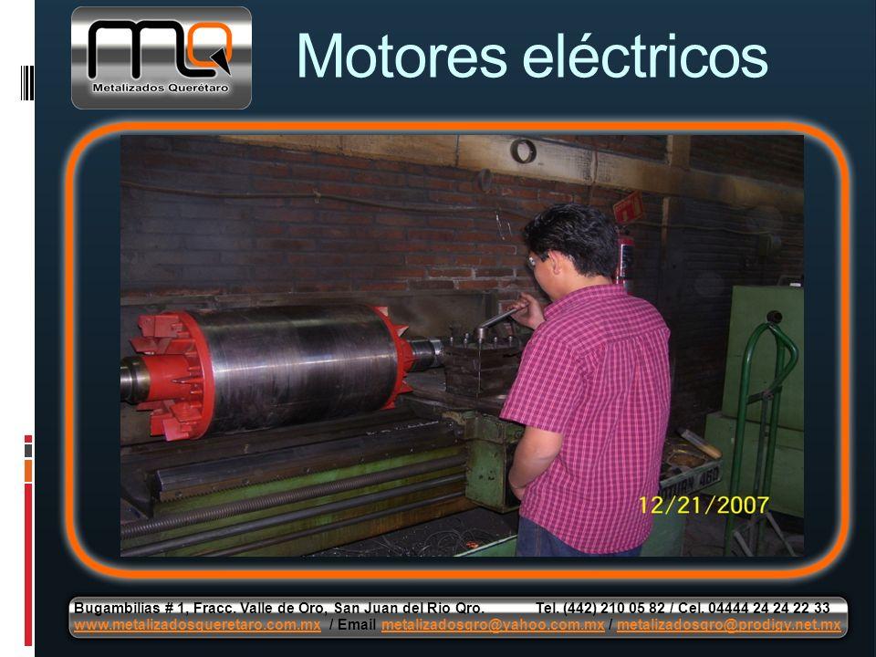 Motores eléctricos Bugambilias # 1, Fracc. Valle de Oro, San Juan del Rio Qro. Tel. (442) 210 05 82 / Cel. 04444 24 24 22 33 www.metalizadosqueretaro.