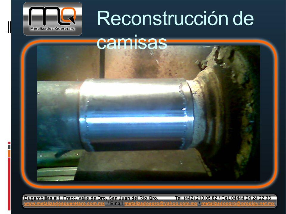Reconstrucción de camisas Bugambilias # 1, Fracc. Valle de Oro, San Juan del Rio Qro. Tel. (442) 210 05 82 / Cel. 04444 24 24 22 33 www.metalizadosque
