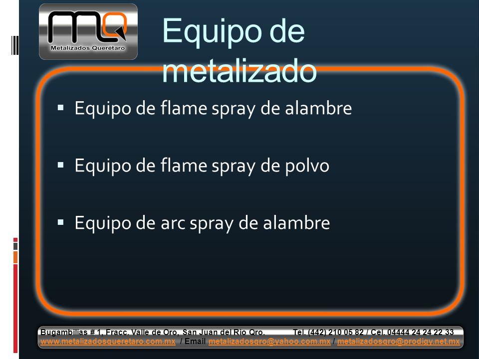 Equipo de flame spray de alambre Equipo de flame spray de polvo Equipo de arc spray de alambre Equipo de metalizado Bugambilias # 1, Fracc. Valle de O