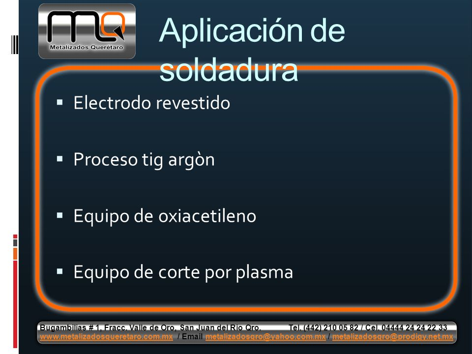 Electrodo revestido Proceso tig argòn Equipo de oxiacetileno Equipo de corte por plasma Aplicación de soldadura Bugambilias # 1, Fracc. Valle de Oro,