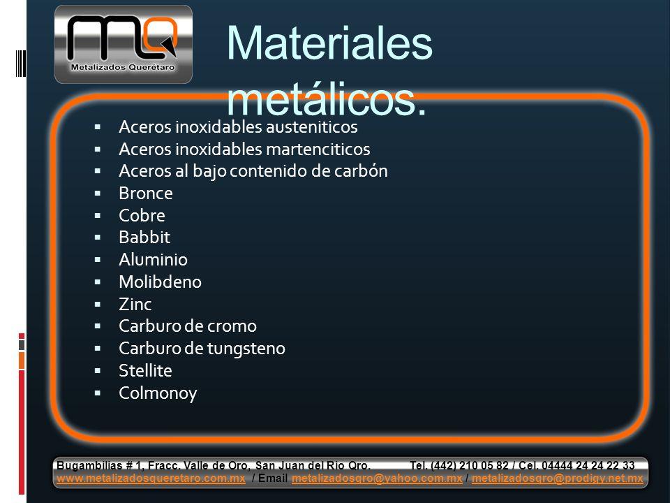 Aceros inoxidables austeniticos Aceros inoxidables martenciticos Aceros al bajo contenido de carbón Bronce Cobre Babbit Aluminio Molibdeno Zinc Carbur