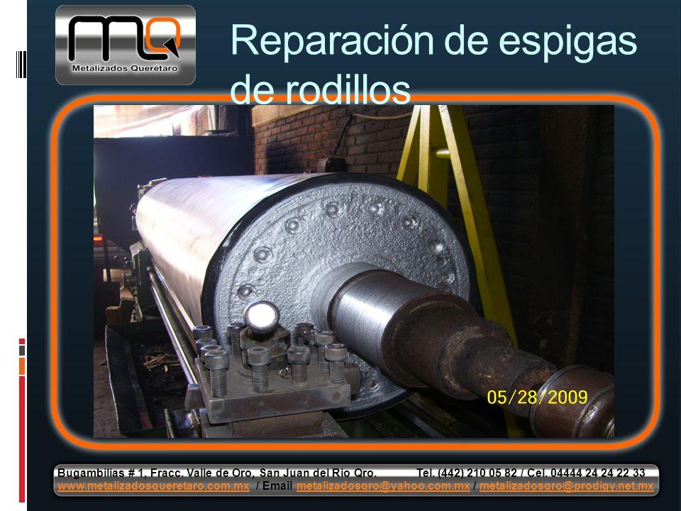 Reparación de espigas de rodillos Bugambilias # 1, Fracc. Valle de Oro, San Juan del Rio Qro. Tel. (442) 210 05 82 / Cel. 04444 24 24 22 33 www.metali