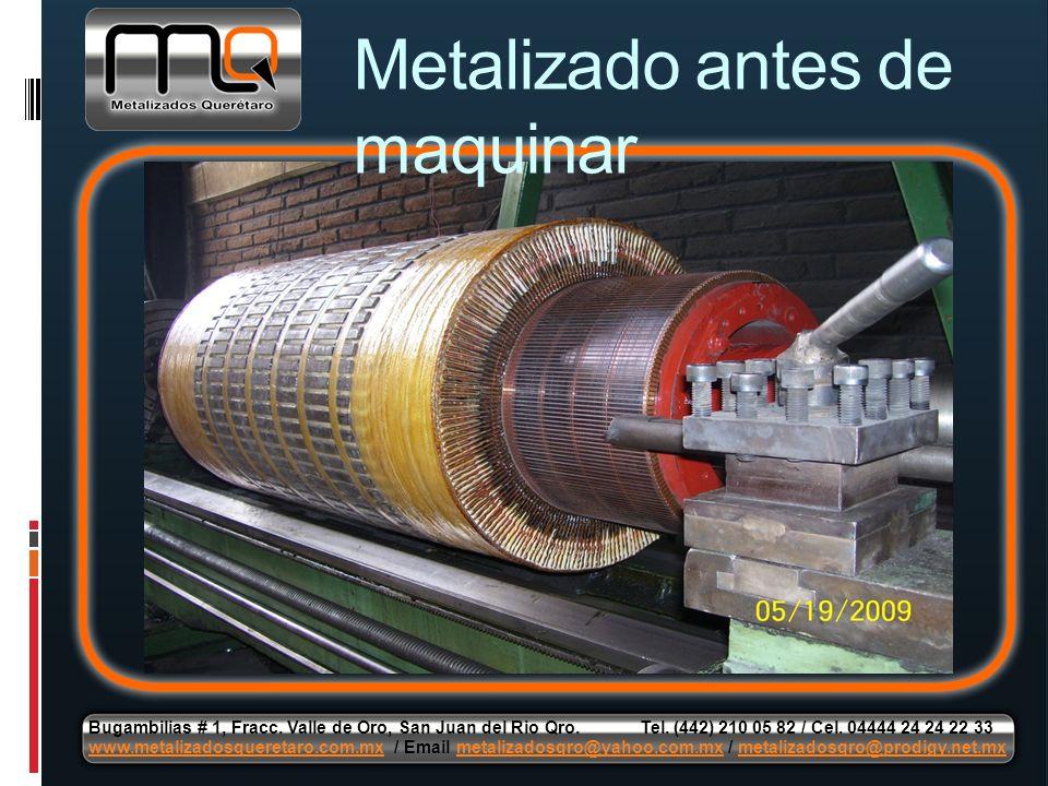Metalizado antes de maquinar Bugambilias # 1, Fracc. Valle de Oro, San Juan del Rio Qro. Tel. (442) 210 05 82 / Cel. 04444 24 24 22 33 www.metalizados