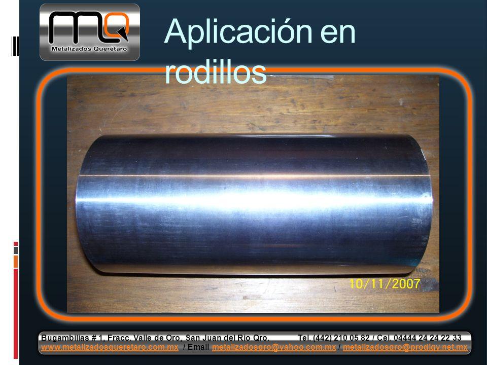 Aplicación en rodillos Bugambilias # 1, Fracc. Valle de Oro, San Juan del Rio Qro. Tel. (442) 210 05 82 / Cel. 04444 24 24 22 33 www.metalizadosqueret