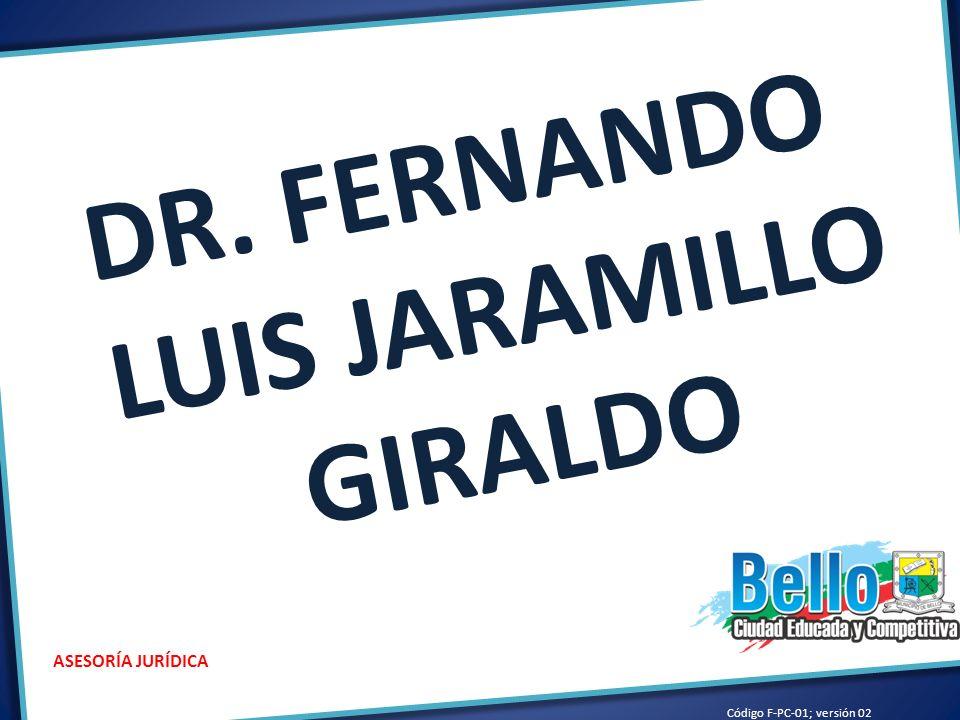 Código F-PC-01; versión 02 ASESORÍA JURÍDICA DR. FERNANDO LUIS JARAMILLO GIRALDO