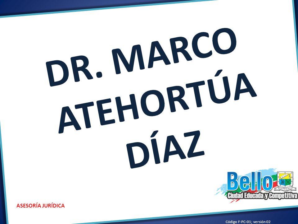 Código F-PC-01; versión 02 ASESORÍA JURÍDICA DR. MARCO ATEHORTÚA DÍAZ