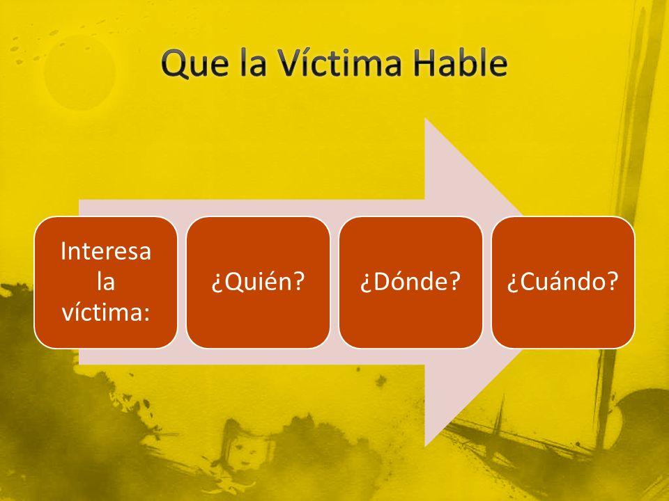 Interesa la víctima: ¿Quién?¿Dónde?¿Cuándo?