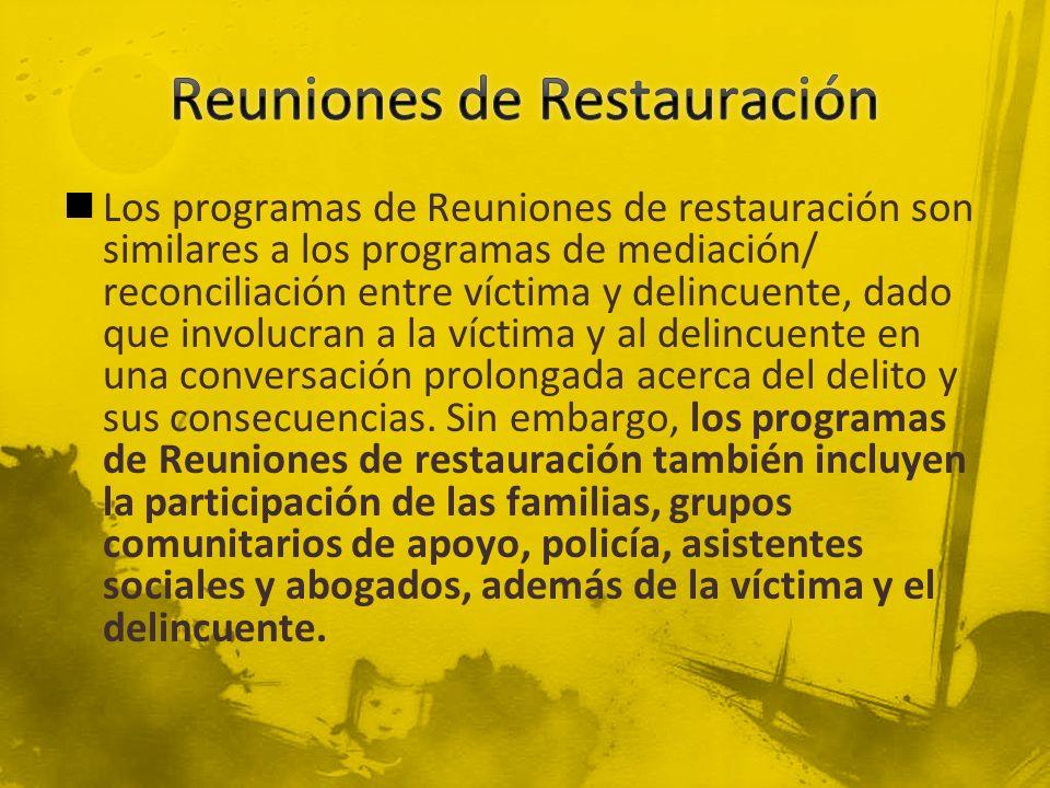 Los programas de Reuniones de restauración son similares a los programas de mediación/ reconciliación entre víctima y delincuente, dado que involucran