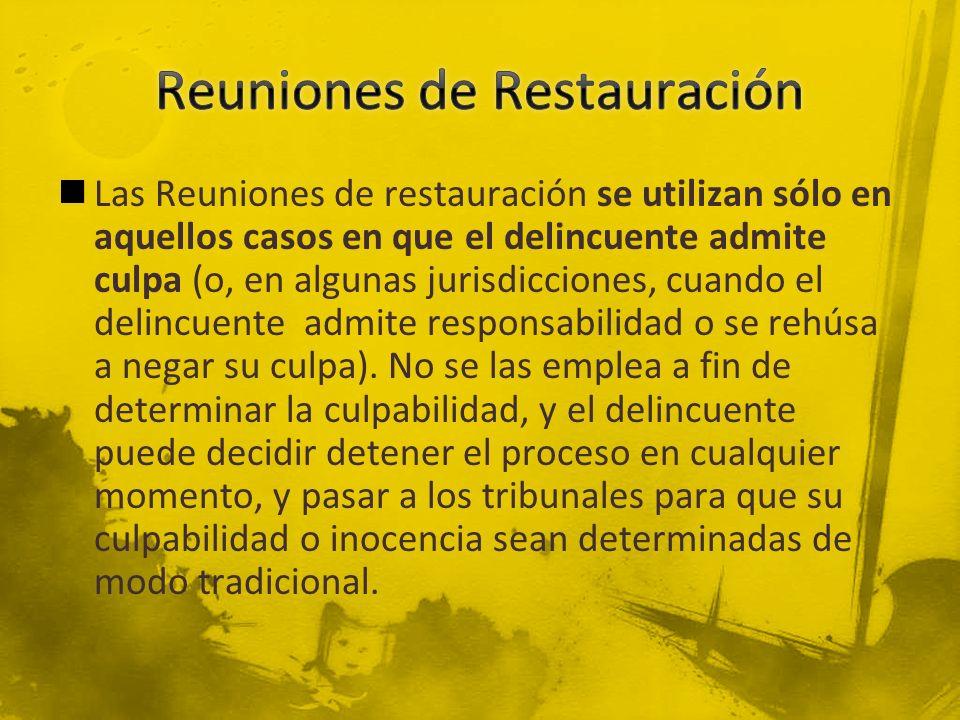 Las Reuniones de restauración se utilizan sólo en aquellos casos en que el delincuente admite culpa (o, en algunas jurisdicciones, cuando el delincuen