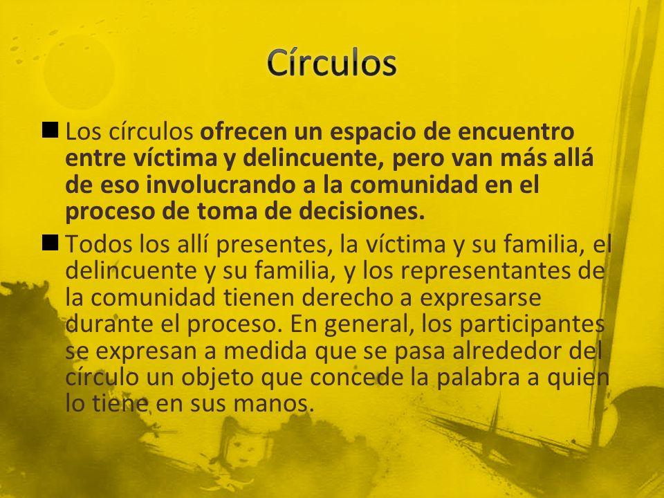 Los círculos ofrecen un espacio de encuentro entre víctima y delincuente, pero van más allá de eso involucrando a la comunidad en el proceso de toma d