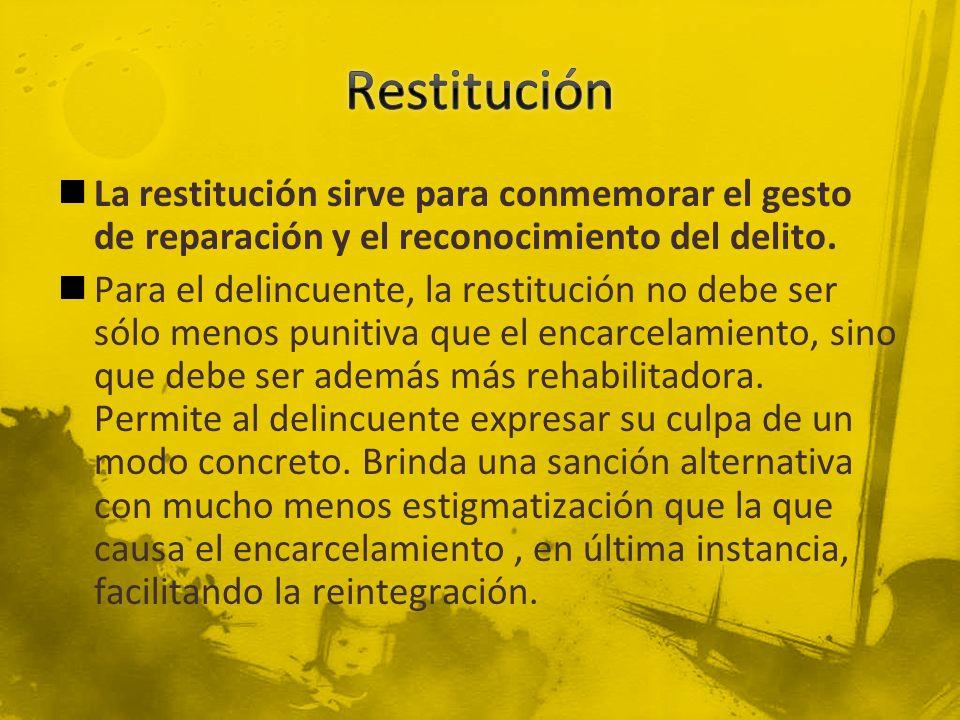 La restitución sirve para conmemorar el gesto de reparación y el reconocimiento del delito. Para el delincuente, la restitución no debe ser sólo menos