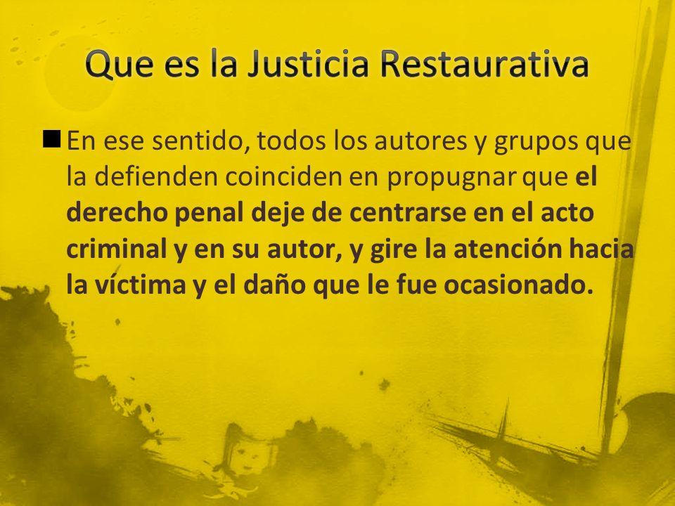 En ese sentido, todos los autores y grupos que la defienden coinciden en propugnar que el derecho penal deje de centrarse en el acto criminal y en su