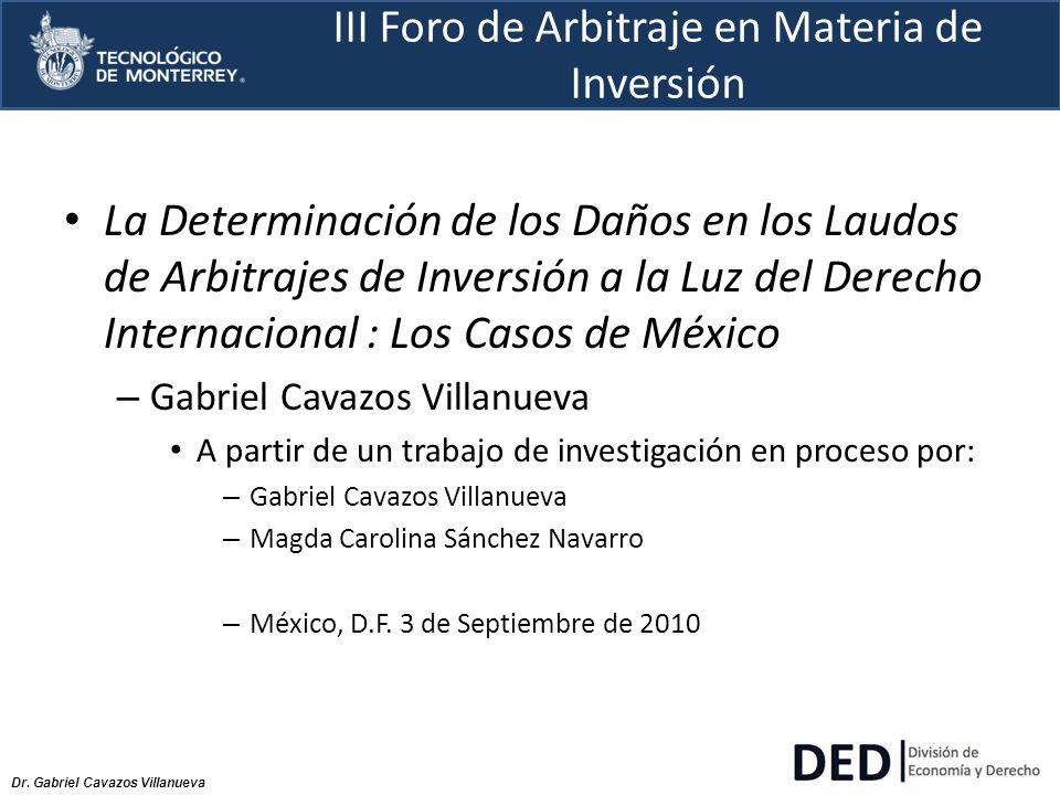 Dr. Gabriel Cavazos Villanueva III Foro de Arbitraje en Materia de Inversión La Determinación de los Daños en los Laudos de Arbitrajes de Inversión a